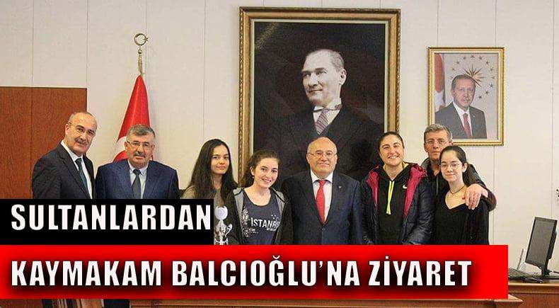 Sultanlar, Kaymakam Balcıoğlu'nu ziyaret etti