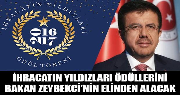 İhracatın Yıldızları, ödüllerini Ekonomi Bakanı Nihat Zeybekci'den alacak