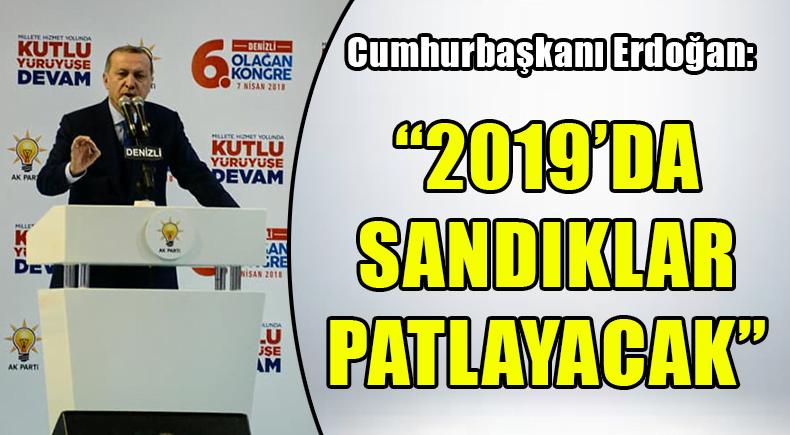"""""""2019'DA SANDIKLAR PATLAYACAK"""""""