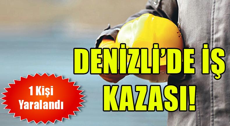 DENİZLİ'DE İŞ KAZASI