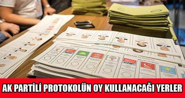 AK Partili Protokolün Oy Kullanacağı Yerler Açıklandı