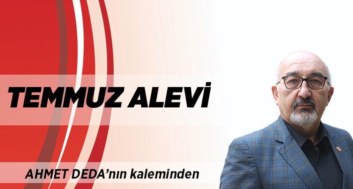 """Ahmet Deda yazdı:""""Temmuz alevi"""""""