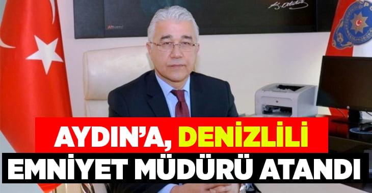 Aydın'a Denizlili Emniyet Müdürü atandı