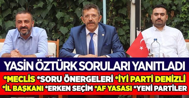 İYİ Parti Denizli Milletvekili Yasin Öztürk soruları yanıtladı