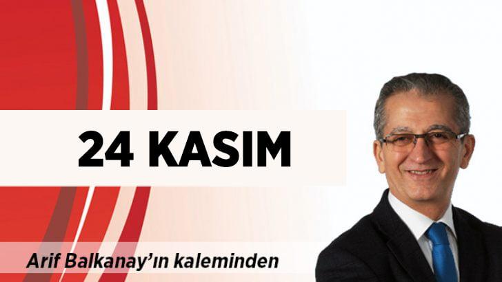 Arif Balkanay yazdı: 24 Kasım