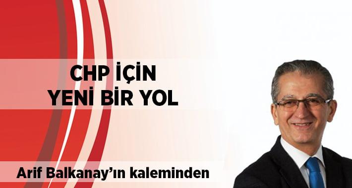 Arif Balkanay yazdı:CHP için yeni bir yol