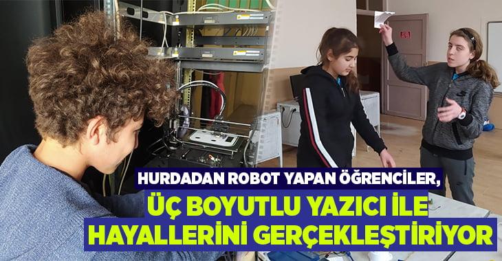 Hurdadan robot yapan öğrenciler, üç boyutlu yazıcı ile hayallerini gerçekleştiriyor
