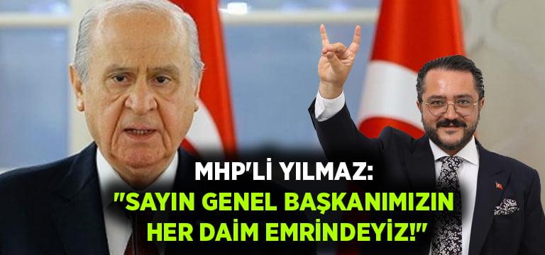 """MHP'li Yılmaz:""""Sayın Genel Başkanımızın Her Daim Emrindeyiz!"""""""