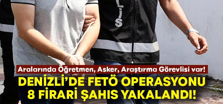 Denizli'de FETÖ operasyonu: 8 firari yakalandı!