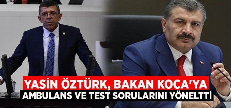 Yasin Öztürk, Bakan Koca'ya ambulans ve test sorularını yöneltti