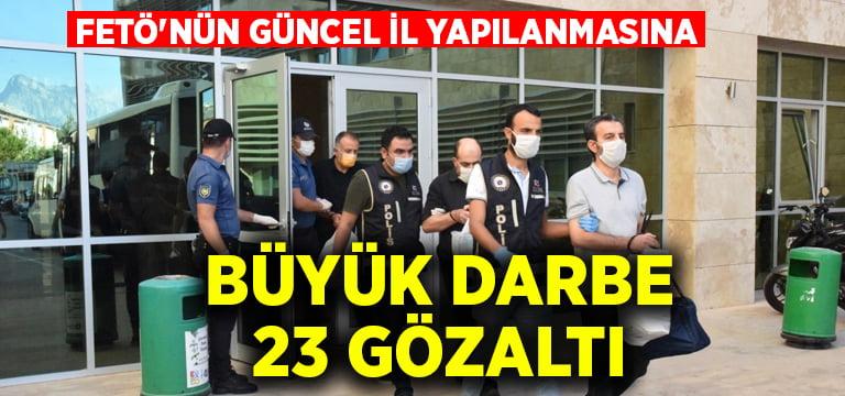 FETÖ'nün güncel il yapılanmasına büyük darbe: 23 gözaltı