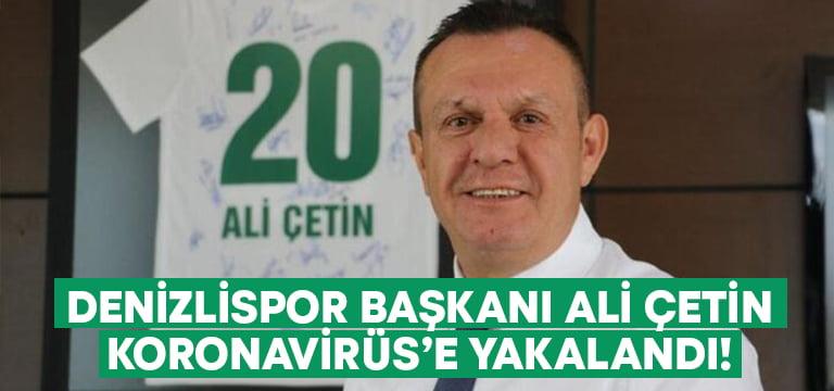 Denizlispor Başkanı Ali Çetin  Koronavirüs'e yakalandı!