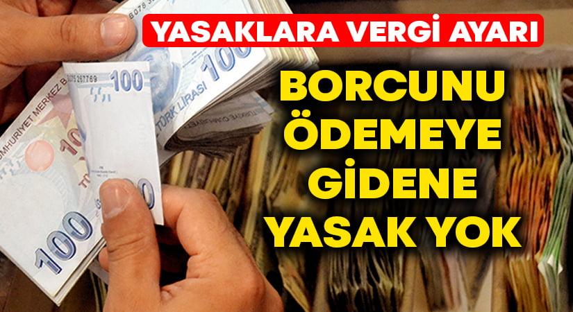 Vergi borcunu ödemeye gidene yasak yok