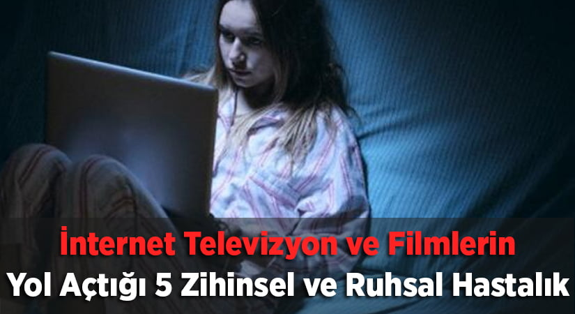 İnternetin, Televizyonun ve Filmlerin Yol Açtığı 5 Zihinsel ve Ruhsal Hastalık