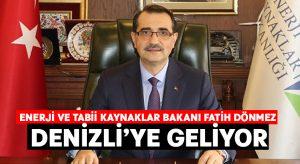Enerji ve Tabii Kaynaklar Bakanı Fatih Dönmez Denizli'ye geliyor