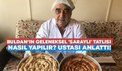 Buldan'ın geleneksel 'Saraylı' tatlısı nasıl yapılır? Ustası anlattı!