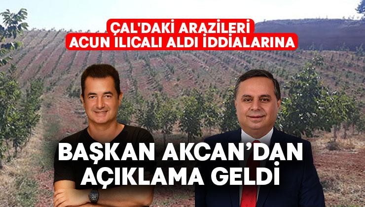 Çal'daki arazileri Acun Ilıcalı aldı iddialarına Başkan Akcan'dan açıklama geldi