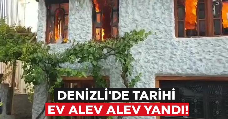 Denizli'de tarihi ev alev alev yandı!
