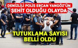 Denizlili polis Ercan Yangöz'ün şehit olduğu olayla ilgili tutuklama sayısı belli oldu