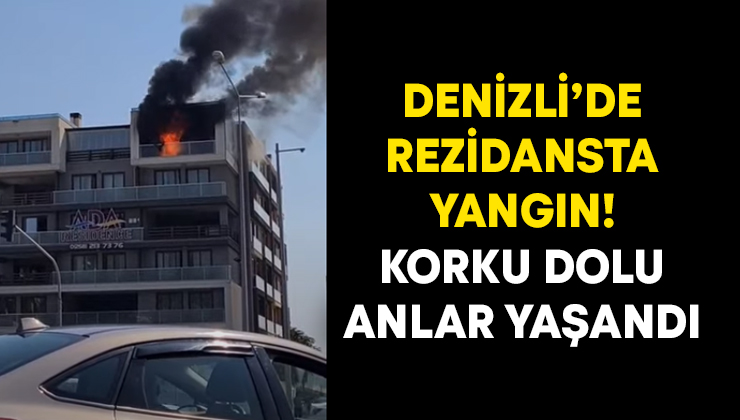 Denizli'de rezidansta yangın! Korku dolu anlar yaşandı