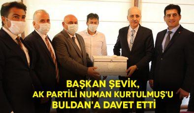 Başkan Şevik, AK Parti Genel Başkan Vekili Kurtulmuş'u Buldan'a davet etti!