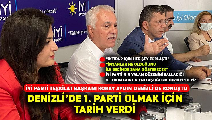 Koray Aydın, İYİ Parti'nin Denizli'de birinci parti olması için tarih verdi