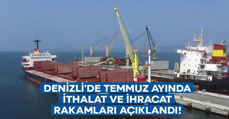 Denizli'de Temmuz ayında ithalat ve ihracat rakamları açıklandı!