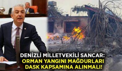 Denizli Milletvekili Sancar: Orman yangını mağdurları DASK kapsamına alınmalı!