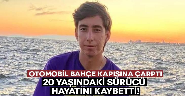 Otomobil bahçe kapısına çarptı.. Sürücü Süleyman Şevik hayatını kaybetti!