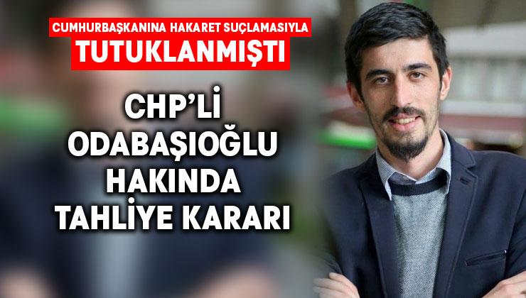 CHP'li Tugay Odabaşıoğlu hakkında tahliye kararı